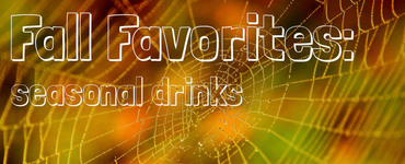 Fall Favorites: Top Three Seasonal Beverages